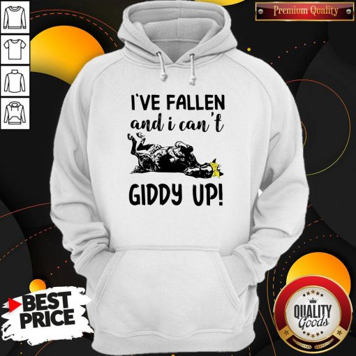 Nice I've Fallen And I Can't Giddy Up Hoodie