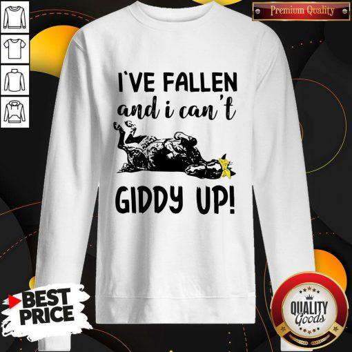 Nice I've Fallen And I Can't Giddy Up Sweatshirt