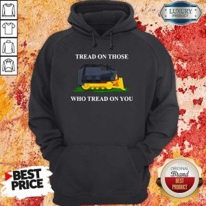 Nice Tread On Those Who Tread On You Hoodie