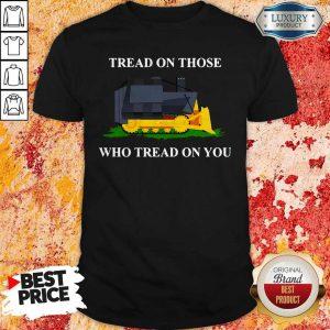 Nice Tread On Those Who Tread On You Shirt