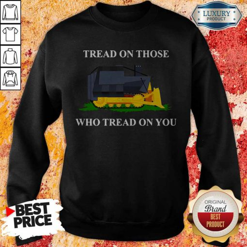 Nice Tread On Those Who Tread On You Sweatshirt