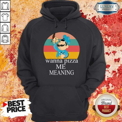Nice Wanna Pizza Me Meaning Hoodie