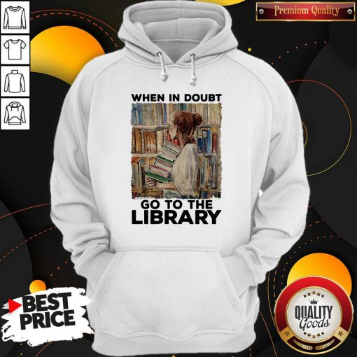 Nice When In Doubt Go To The Library Hoodie