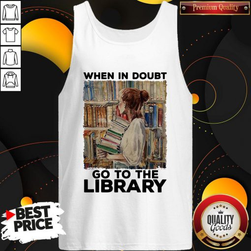 Nice When In Doubt Go To The Library Tank Top