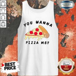 Nice You Wanna Pizza Me Tank Top