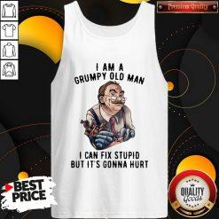 Nick Dancy Tattoo I Am A Grumpy Old Man I Can Fix Stupid But It's Gonna Hurt Tank Top