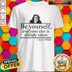 Oscar Wilde Be Yourself Everyone Else Is Already Taken Shirt