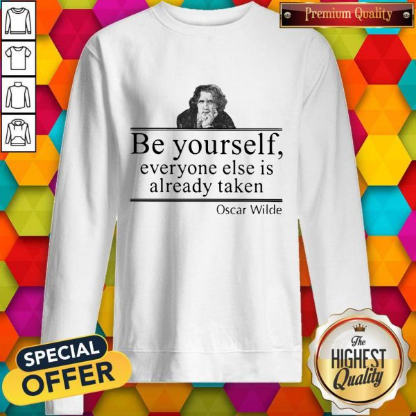 Oscar Wilde Be Yourself Everyone Else Is Already Taken SweatshirtOscar Wilde Be Yourself Everyone Else Is Already Taken Sweatshirt