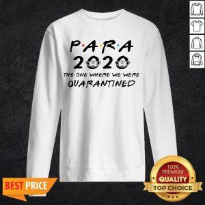 Para 2020 The One Where We Were Quarantined Teacher Assistant Class Of 2020 Tee ShirtPara 2020 The One Where We Were Quarantined Teacher Assistant Class Of 2020 Tee Sweatshirt
