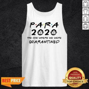 Para 2020 The One Where We Were Quarantined Teacher Assistant Class Of 2020 Tee ShirtPara 2020 The One Where We Were Quarantined Teacher Assistant Class Of 2020 Tee Tank Top