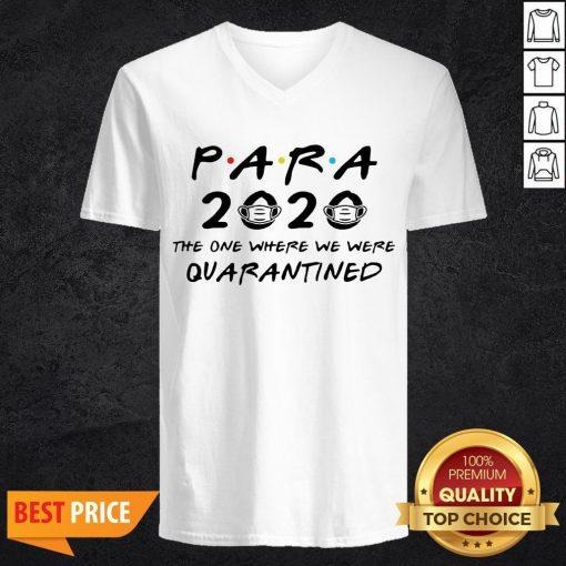 Para 2020 The One Where We Were Quarantined Teacher Assistant Class Of 2020 Tee ShirtPara 2020 The One Where We Were Quarantined Teacher Assistant Class Of 2020 Tee V-neck