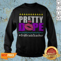 Pretty Dope 3rd Grade Teacher Sweatshirt