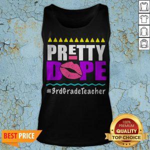 Pretty Dope 3rd Grade Teacher Tank Top