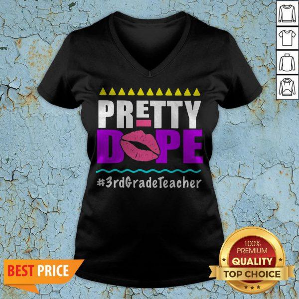 Pretty Dope 3rd Grade Teacher V-neck