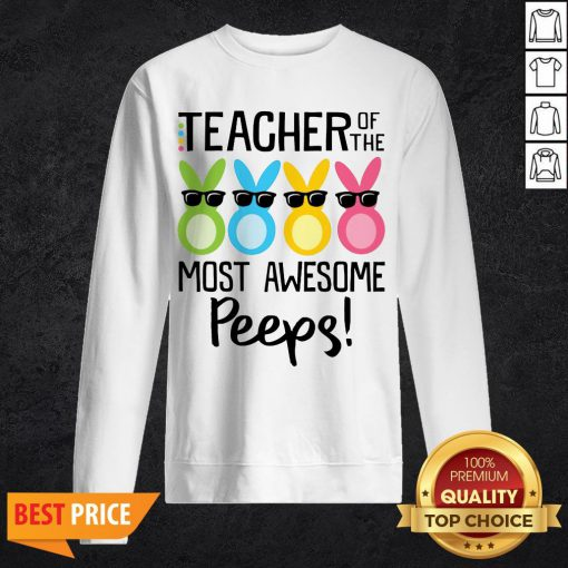 Rabbits Teacher Of The Most Awesome Peeps Sweatshirt