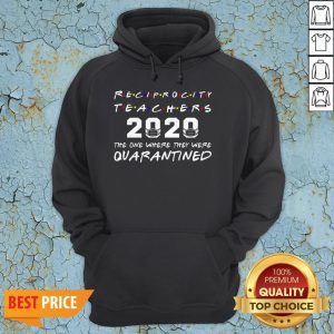 Reciprocity Teachers 2020 The One Where They Was Quarantined Social Distancing T-Hoodie