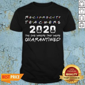 Reciprocity Teachers 2020 The One Where They Was Quarantined Social Distancing T-Shirt