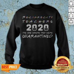Reciprocity Teachers 2020 The One Where They Was Quarantined Social Distancing T-Sweatshirt