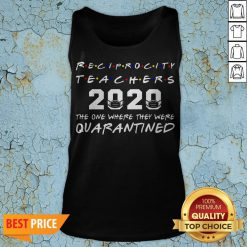 Reciprocity Teachers 2020 The One Where They Was Quarantined Social Distancing T-Tank Top