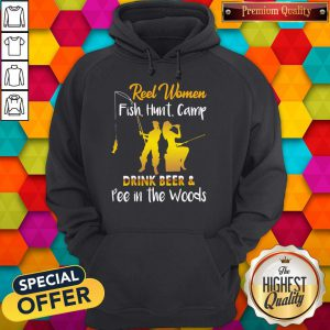 Reel Women Fish Hunt Camp Drink Beer And Pee In The Woods Hoodie