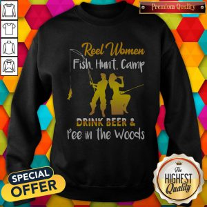 Reel Women Fish Hunt Camp Drink Beer And Pee In The Woods Sweatshirt