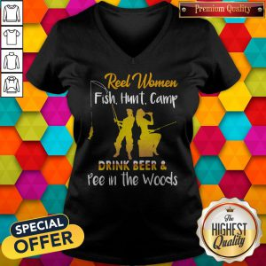 Reel Women Fish Hunt Camp Drink Beer And Pee In The Woods V-neck