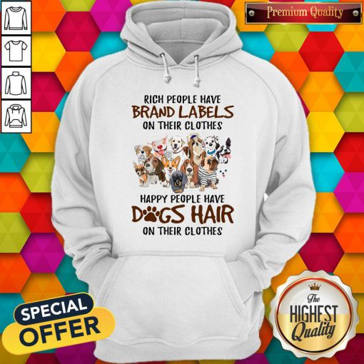 Rich People Have Brand Labels On Their Clothes Happy People Have Dogs Hair On Their Clothes Hoodie