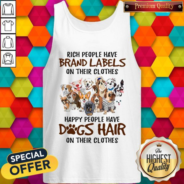 Rich People Have Brand Labels On Their Clothes Happy People Have Dogs Hair On Their Clothes Tank TopRich People Have Brand Labels On Their Clothes Happy People Have Dogs Hair On Their Clothes Tank Top