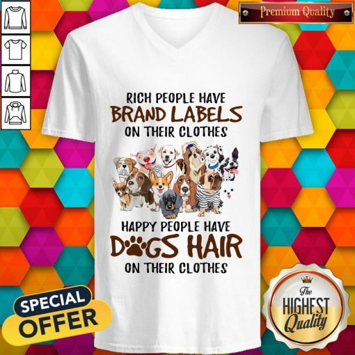 Rich People Have Brand Labels On Their Clothes Happy People Have Dogs Hair On Their Clothes V-neck