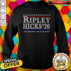 Ripley Highs'20 It's The Only Way To Be Sure Sweatshirt