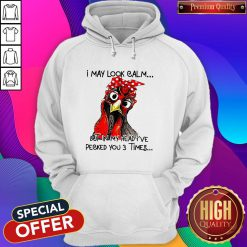 Rooster I May Look Calm But In My Head I've Pecked You 3 Times Hoodie