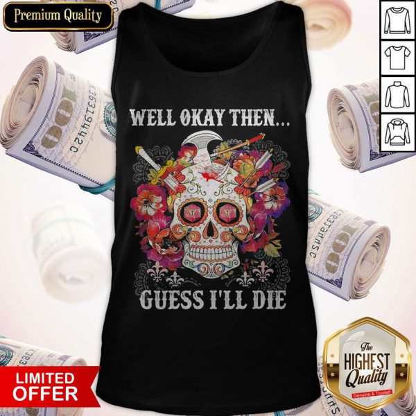 Skull Floral Well Okay Then Gue I'll Die Tank Top