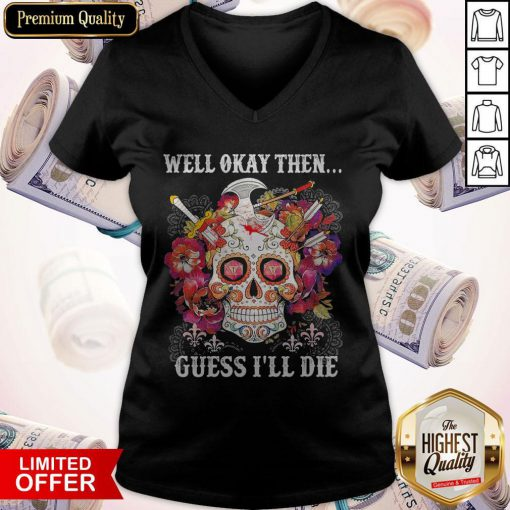 Skull Floral Well Okay Then Gue I'll Die V-neck