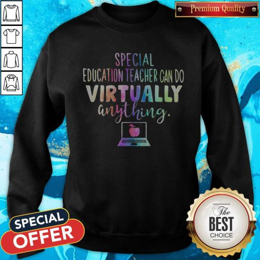 Special Education Teachers Can Do Virtually Anything Sweatshirt