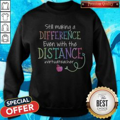 Still Making A Difference Even With The Distance #Virtualteacher Sweatshirt