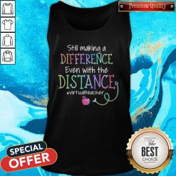 Still Making A Difference Even With The Distance #Virtualteacher Tank Top