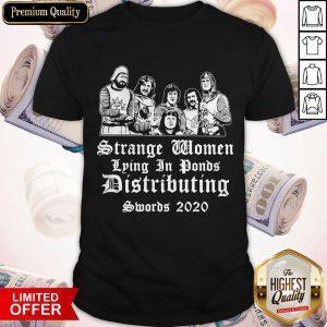 Strange Women Lying In Ponds Distributing Swords 2020 Shirt