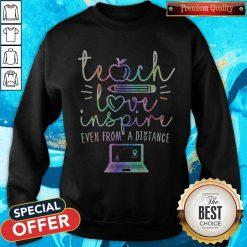 Teach Love Inspire Even From A Distance Sweatshirt