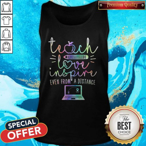 Teach Love Inspire Even From A Distance Tank Top