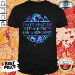 That's What I Do I Sleep With The Dm And I Know Things Shirt