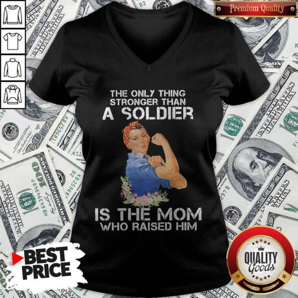 The Only Thing Stronger Than A Soldier Is The Mom Who Raised Him V-neck