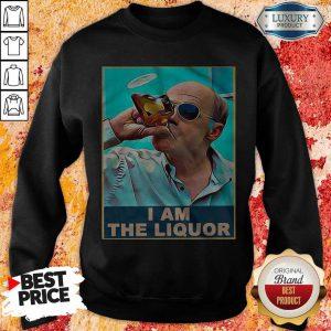 Trailer Park Boys John Dunsworth I Am The Liquor Sweatshirt