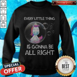 Unicorn Every Little Thing's Gonna Be Alright Bubbles Sweatshirt