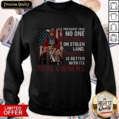 Us President 2020 No One Deserves On Stolen Land Sweatshirt