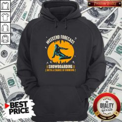 Weekend Forecast Snowboarding With A Chance Of Drinking Hoodie