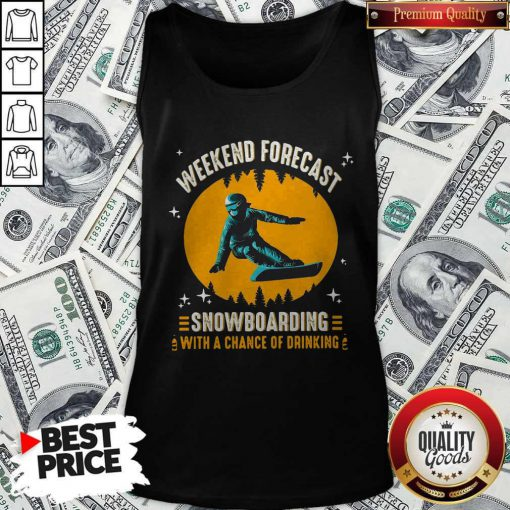Weekend Forecast Snowboarding With A Chance Of Drinking Tank Top