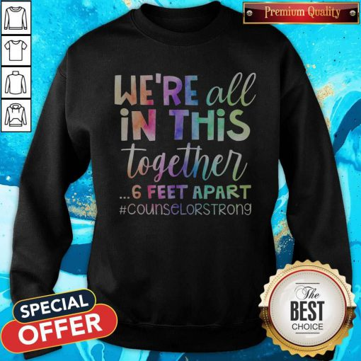 We're All In This Together 6 Feet Apart Teacher Strong Sweatshirt