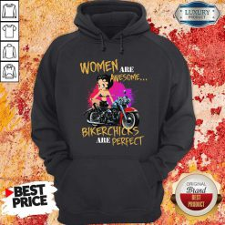 Women Are Awesome Bikerchicks Are Perfect Hoodie