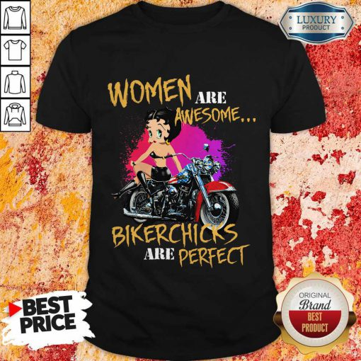 Women Are Awesome Bikerchicks Are Perfect Shirt