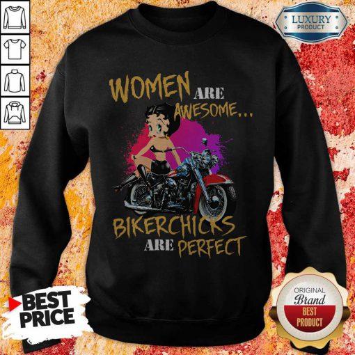 Women Are Awesome Bikerchicks Are Perfect Sweatshirt